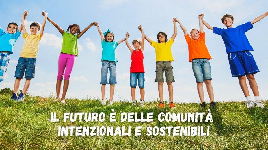 Il futuro è delle comunità intenzionali e sostenibili